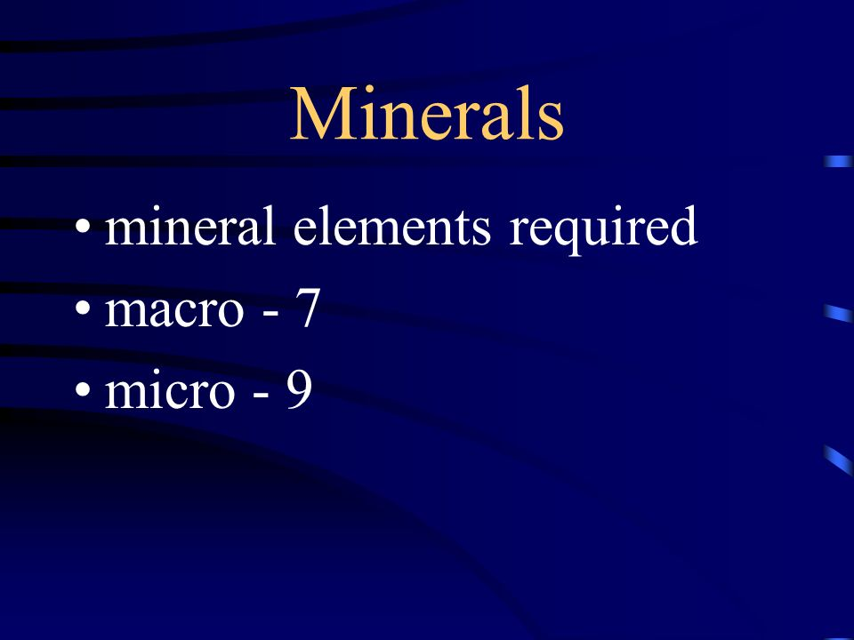 Minerals mineral elements required macro - 7 micro - 9