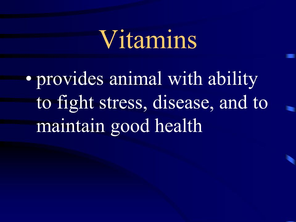 Vitamins provides animal with ability to fight stress, disease, and to maintain good health