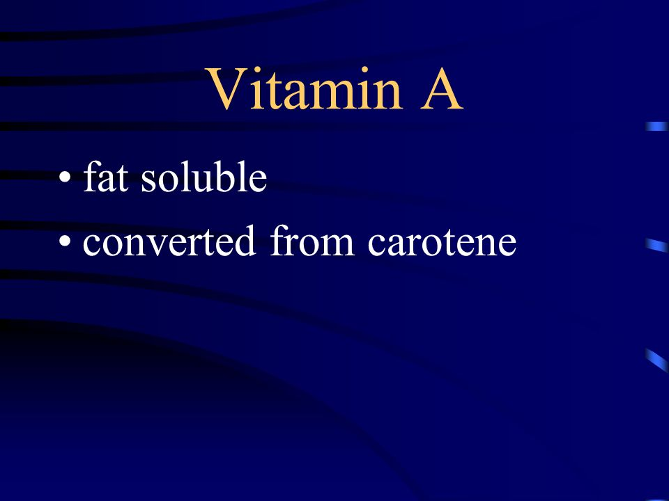 Vitamin A fat soluble converted from carotene