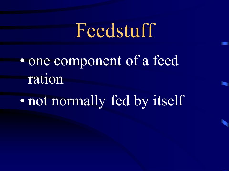 Feedstuff one component of a feed ration not normally fed by itself