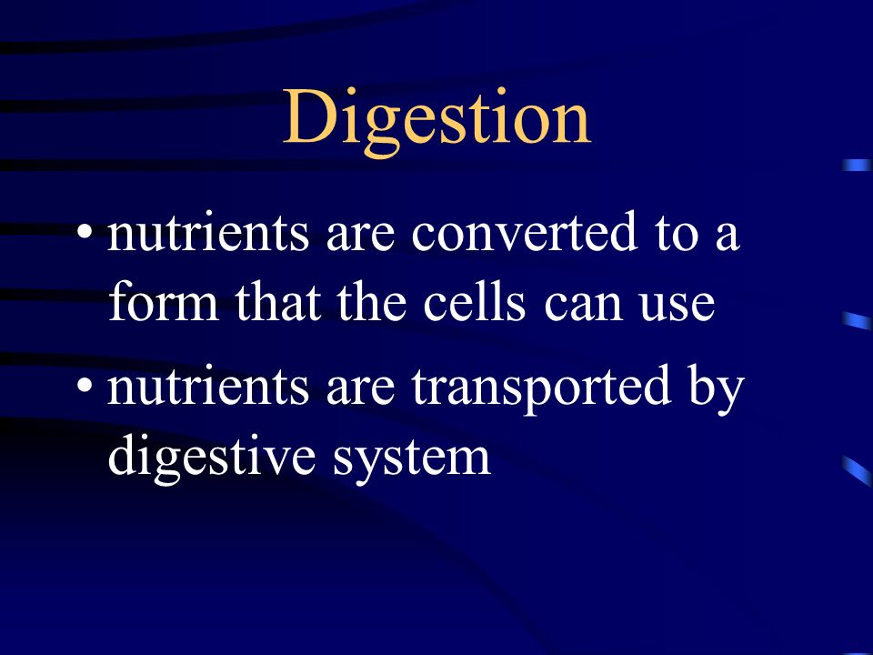 Digestion nutrients are converted to a form that the cells can use