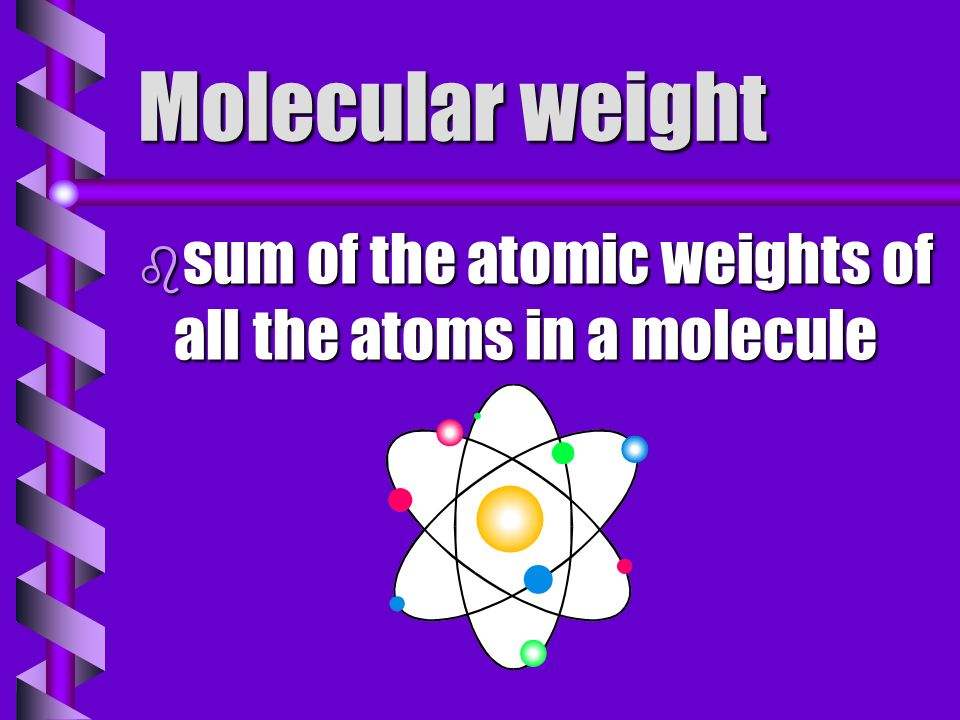 Molecular weight sum of the atomic weights of all the atoms in a molecule