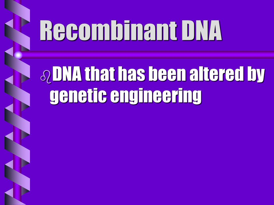 Recombinant DNA DNA that has been altered by genetic engineering