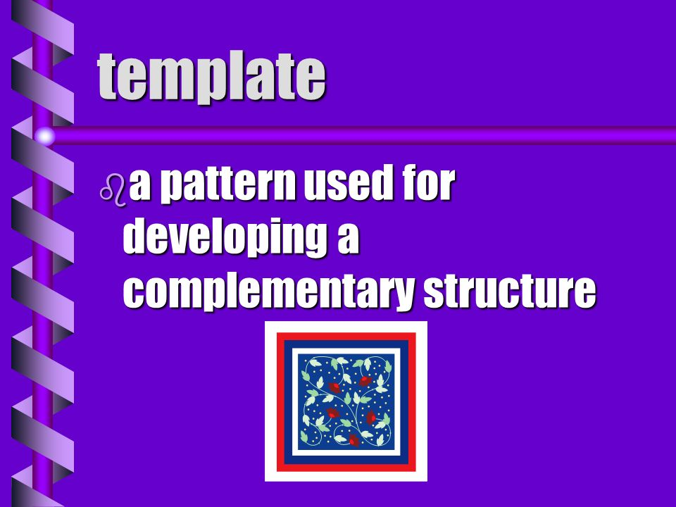 template a pattern used for developing a complementary structure