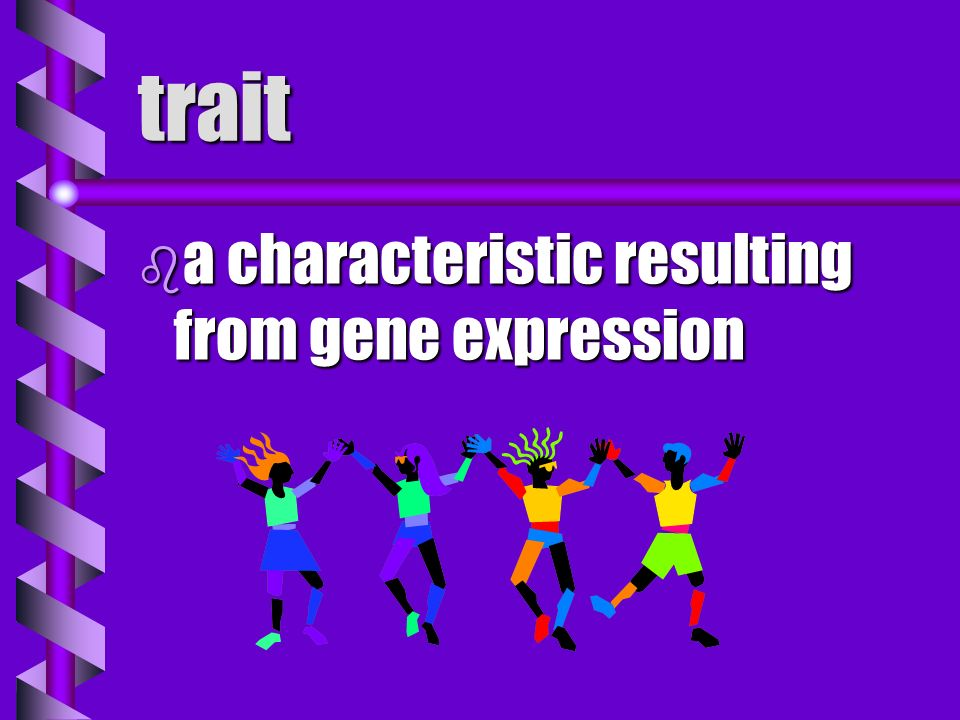 trait a characteristic resulting from gene expression