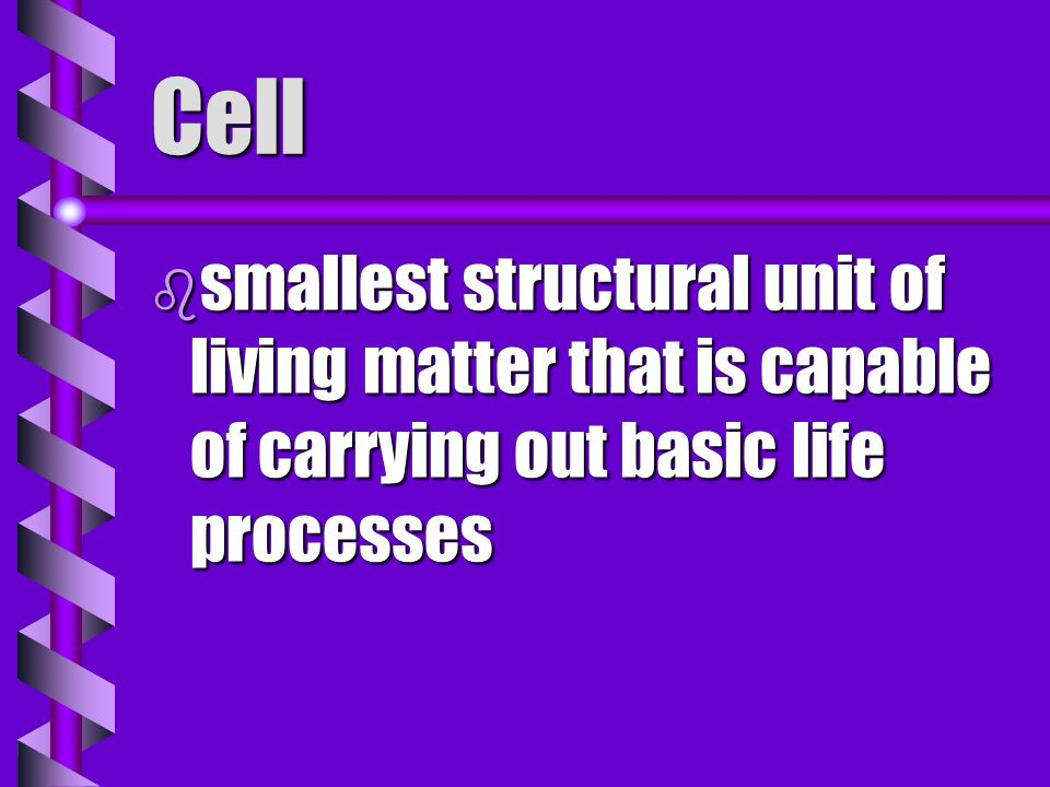 Cell smallest structural unit of living matter that is capable of carrying out basic life processes