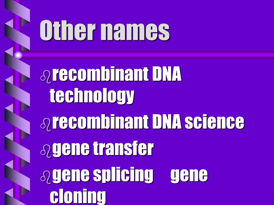 Other names recombinant DNA technology recombinant DNA science