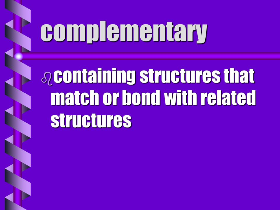 complementary containing structures that match or bond with related structures
