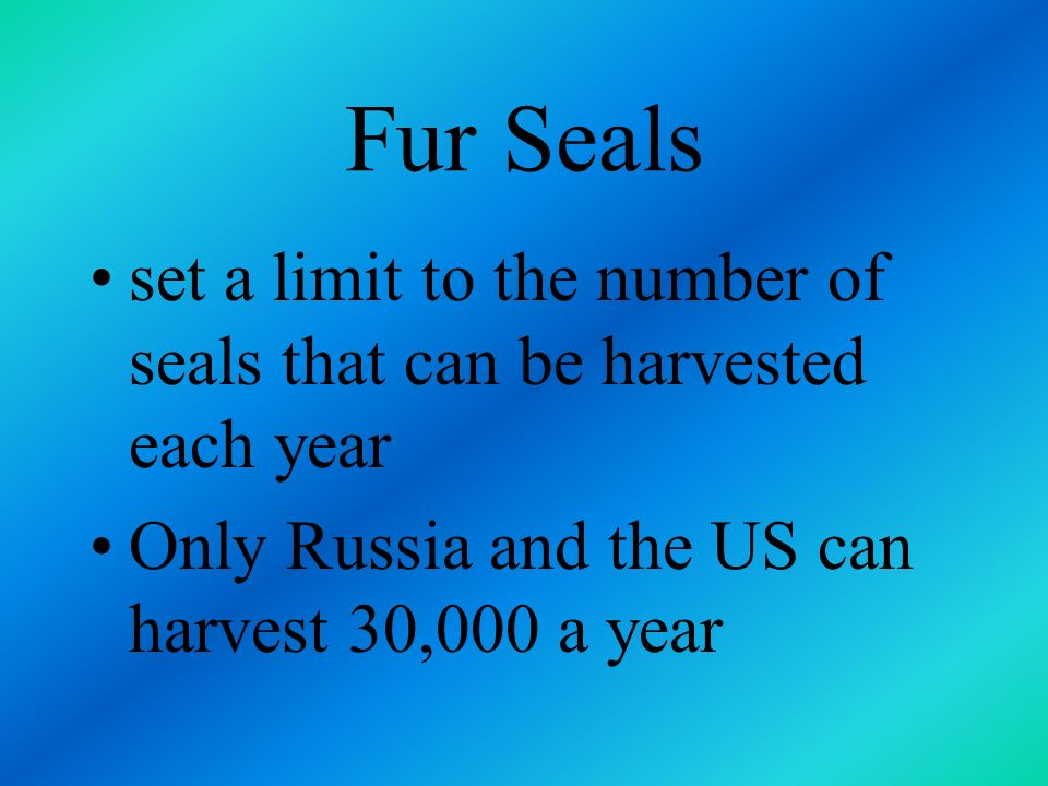 Fur Seals set a limit to the number of seals that can be harvested each year.