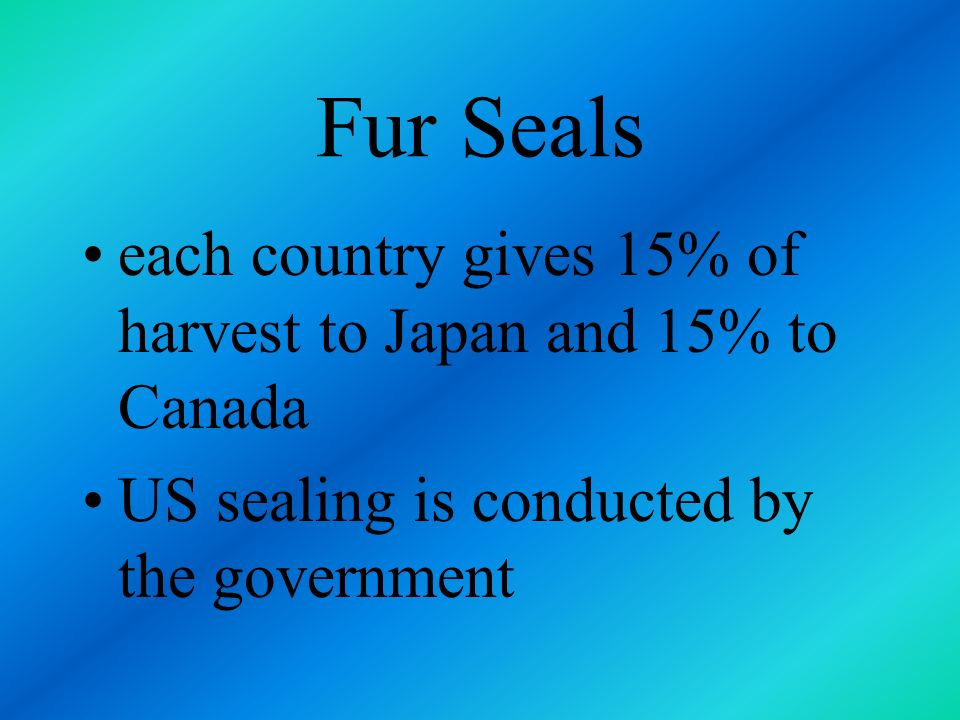 Fur Seals each country gives 15% of harvest to Japan and 15% to Canada