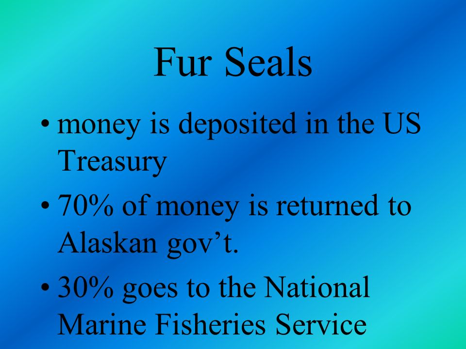 Fur Seals money is deposited in the US Treasury