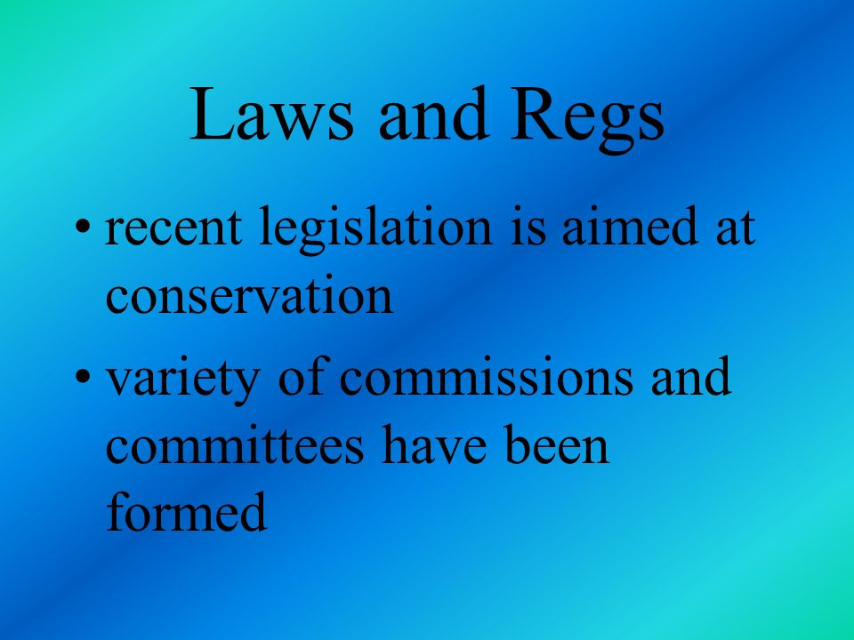 Laws and Regs recent legislation is aimed at conservation
