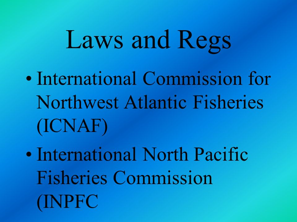 Laws and Regs International Commission for Northwest Atlantic Fisheries (ICNAF) International North Pacific Fisheries Commission (INPFC.