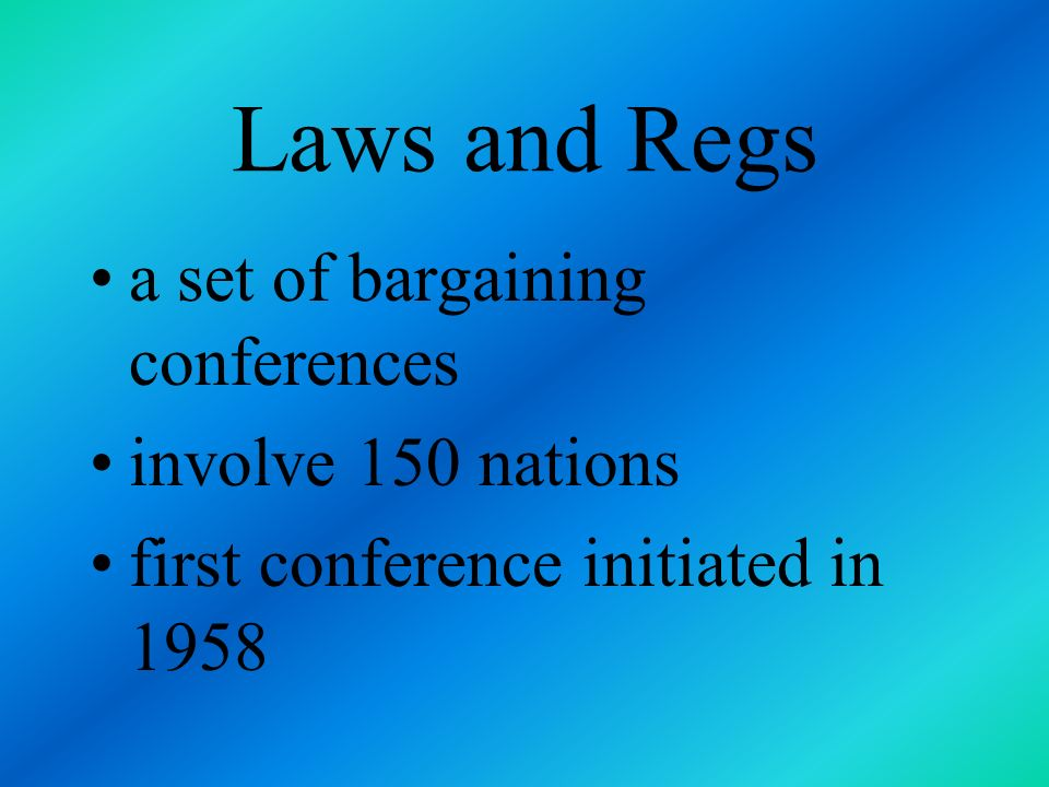 Laws and Regs a set of bargaining conferences involve 150 nations