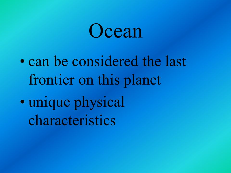 Ocean can be considered the last frontier on this planet