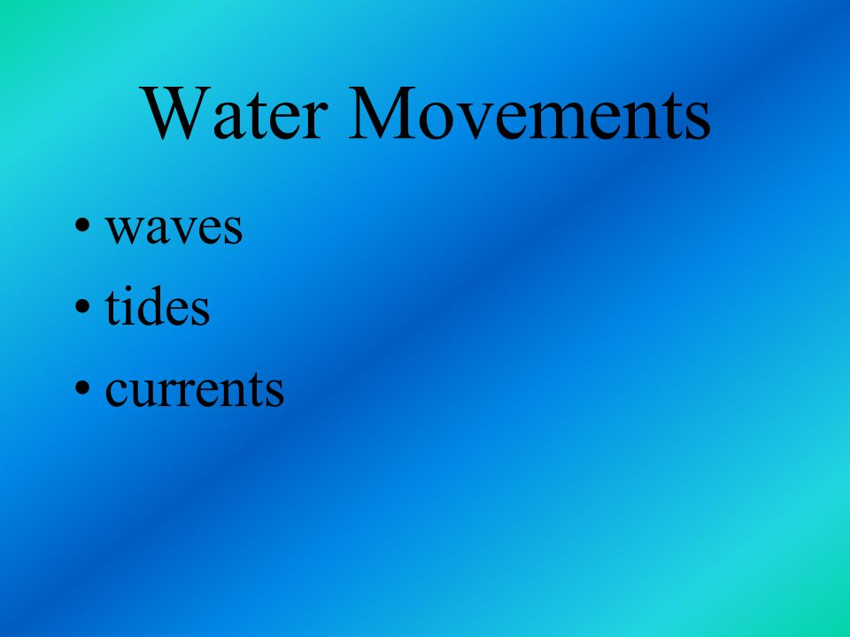 Water Movements waves tides currents