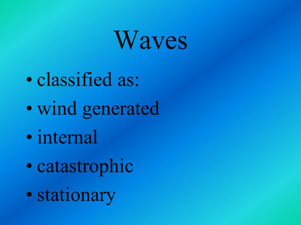 Waves classified as: wind generated internal catastrophic stationary