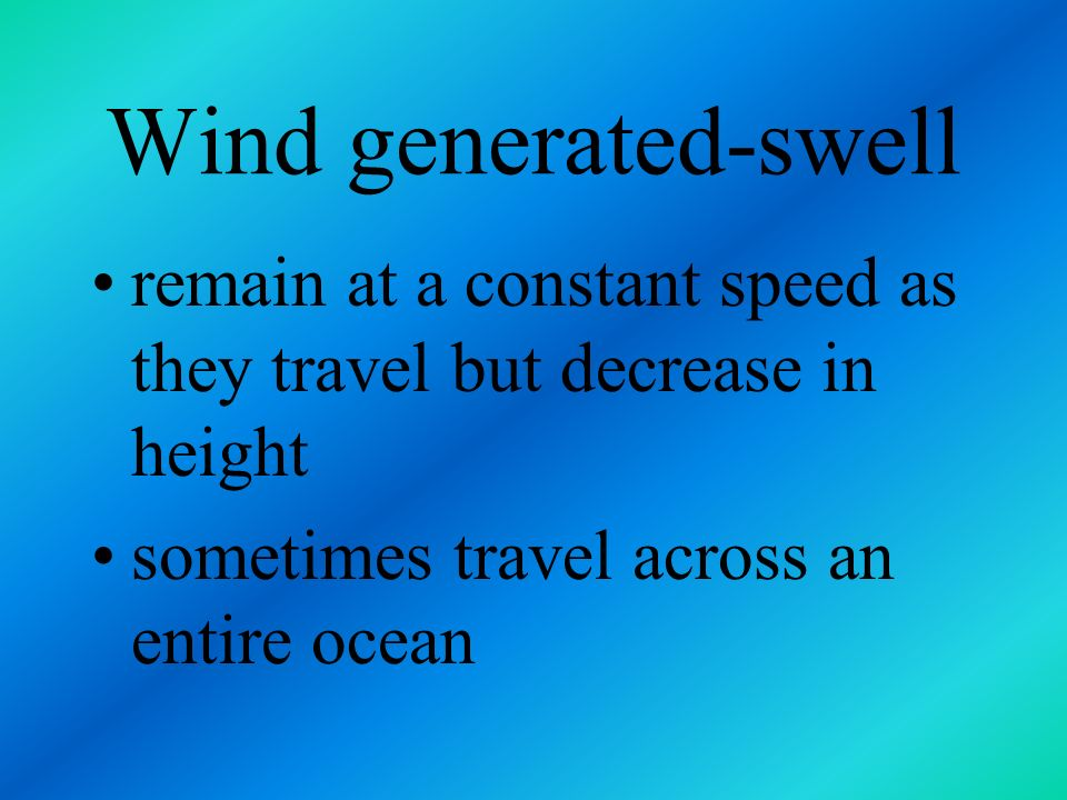 Wind generated-swell remain at a constant speed as they travel but decrease in height.
