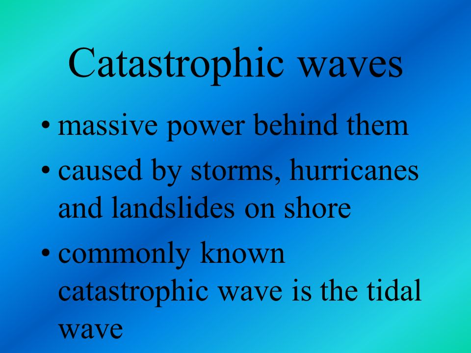Catastrophic waves massive power behind them