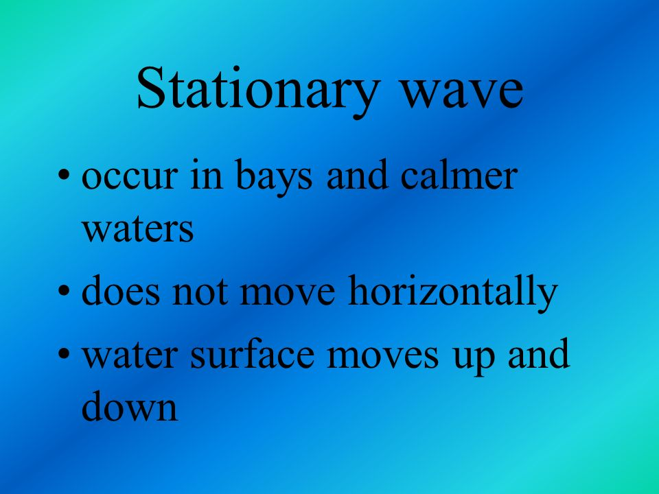 Stationary wave occur in bays and calmer waters