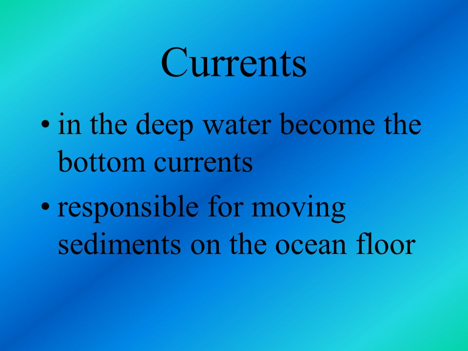 Currents in the deep water become the bottom currents
