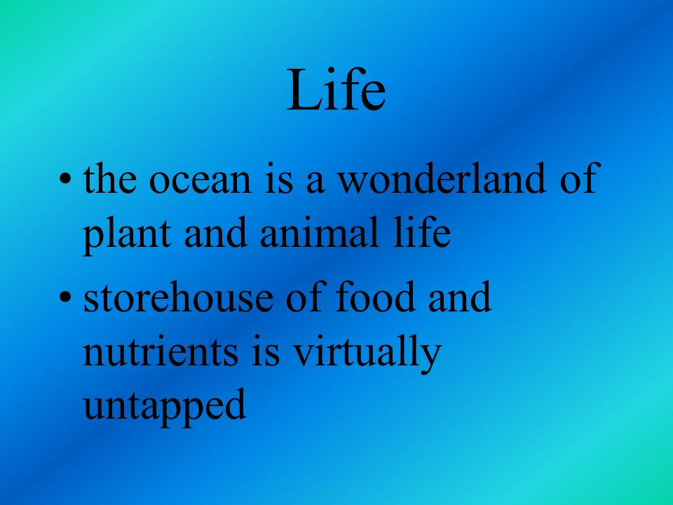 Life the ocean is a wonderland of plant and animal life