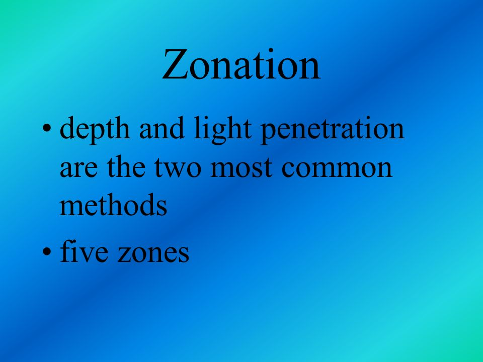 Zonation depth and light penetration are the two most common methods