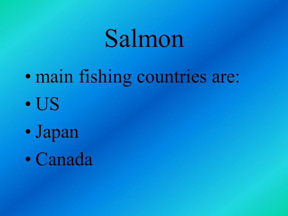 Salmon main fishing countries are: US Japan Canada