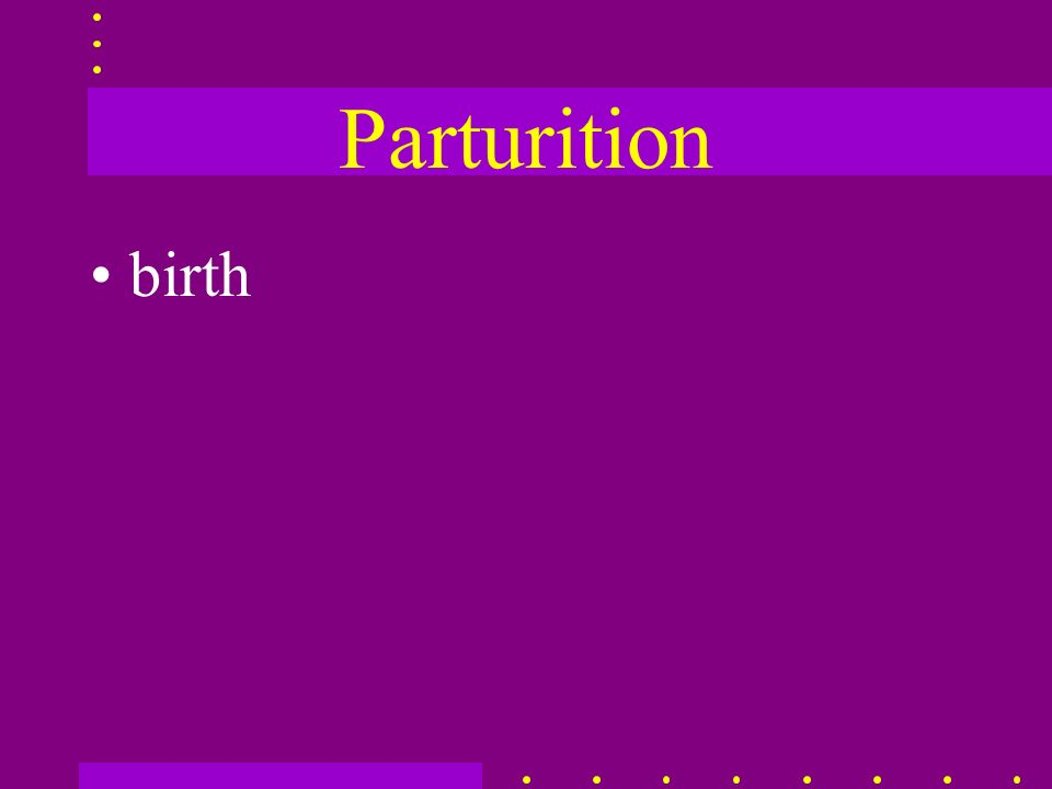 Parturition birth