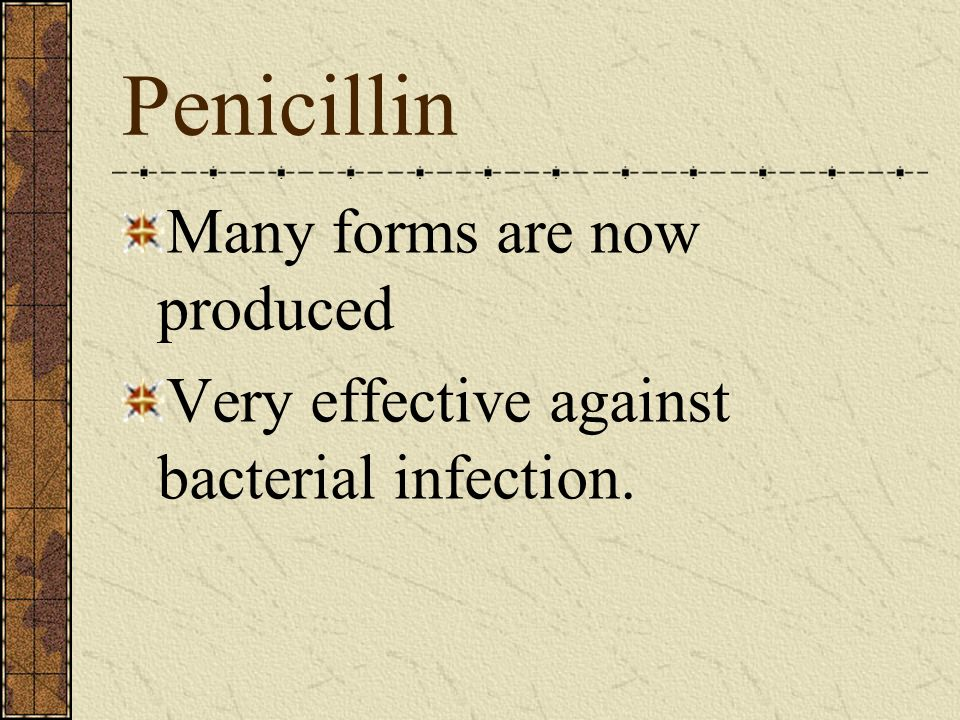 Penicillin Many forms are now produced