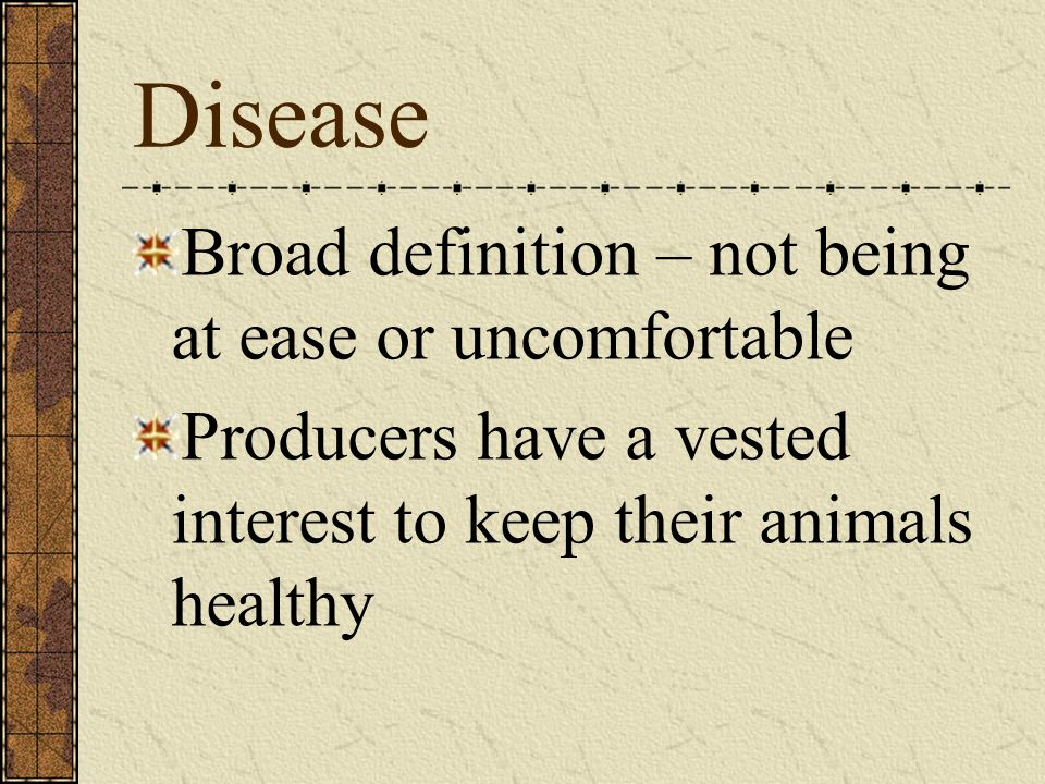 Disease Broad definition – not being at ease or uncomfortable