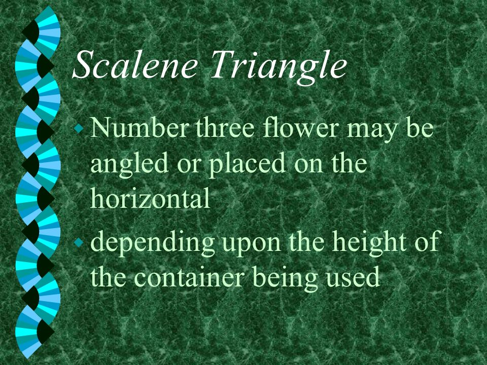 Scalene Triangle Number three flower may be angled or placed on the horizontal.