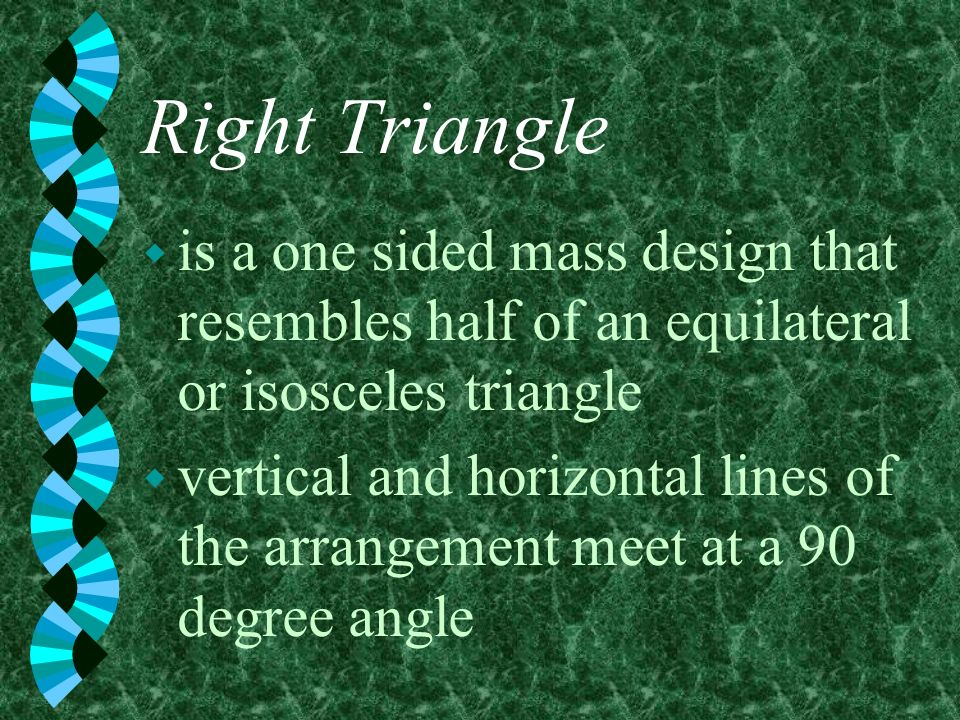 Right Triangle is a one sided mass design that resembles half of an equilateral or isosceles triangle.