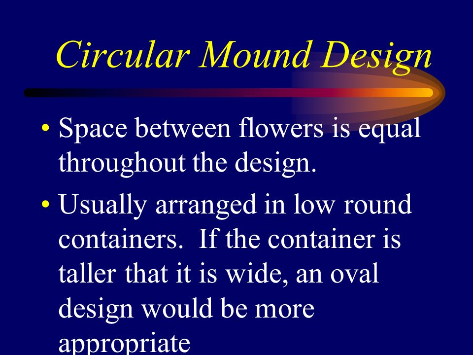 Circular Mound Design Space between flowers is equal throughout the design.