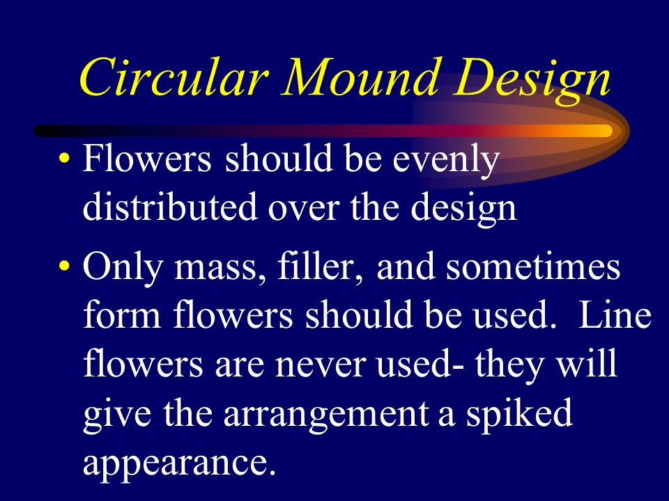 Circular Mound Design Flowers should be evenly distributed over the design.