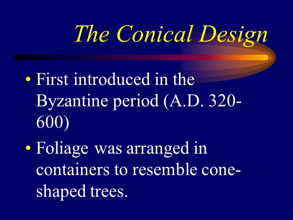 The Conical Design First introduced in the Byzantine period (A.D.