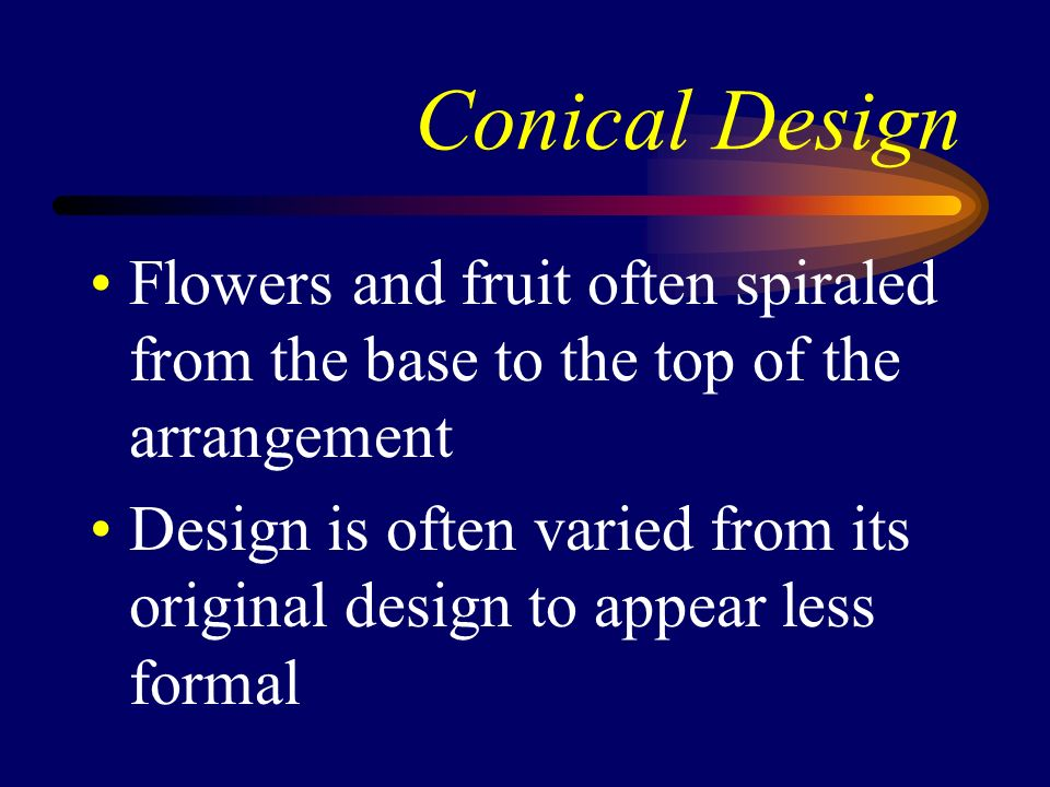 Conical Design Flowers and fruit often spiraled from the base to the top of the arrangement.