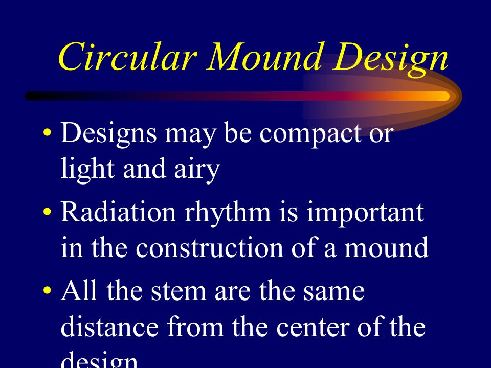 Circular Mound Design Designs may be compact or light and airy