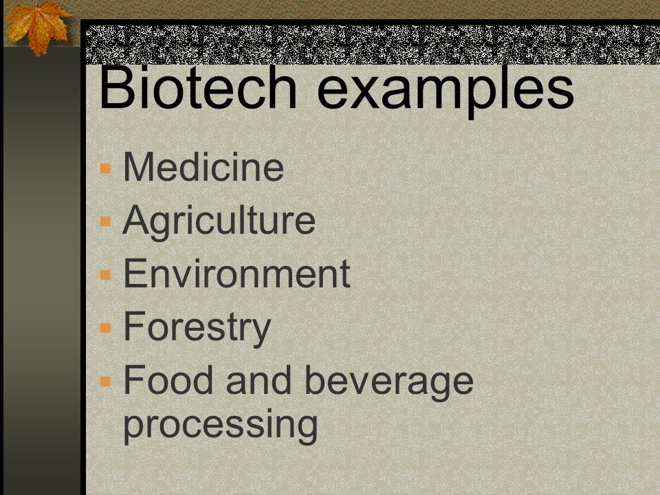Biotech examples Medicine Agriculture Environment Forestry
