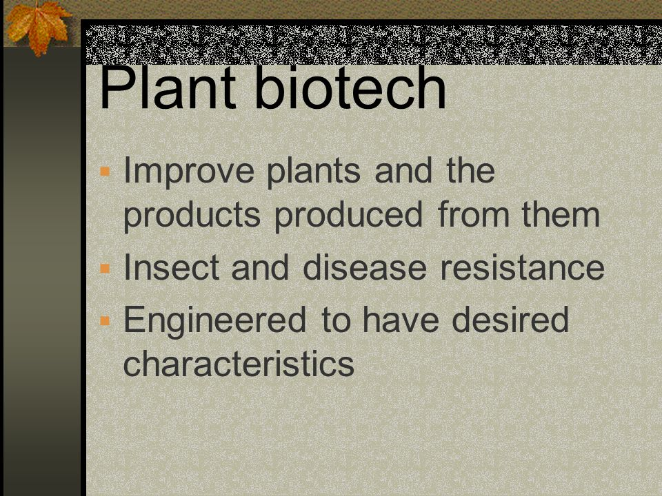 Plant biotech Improve plants and the products produced from them