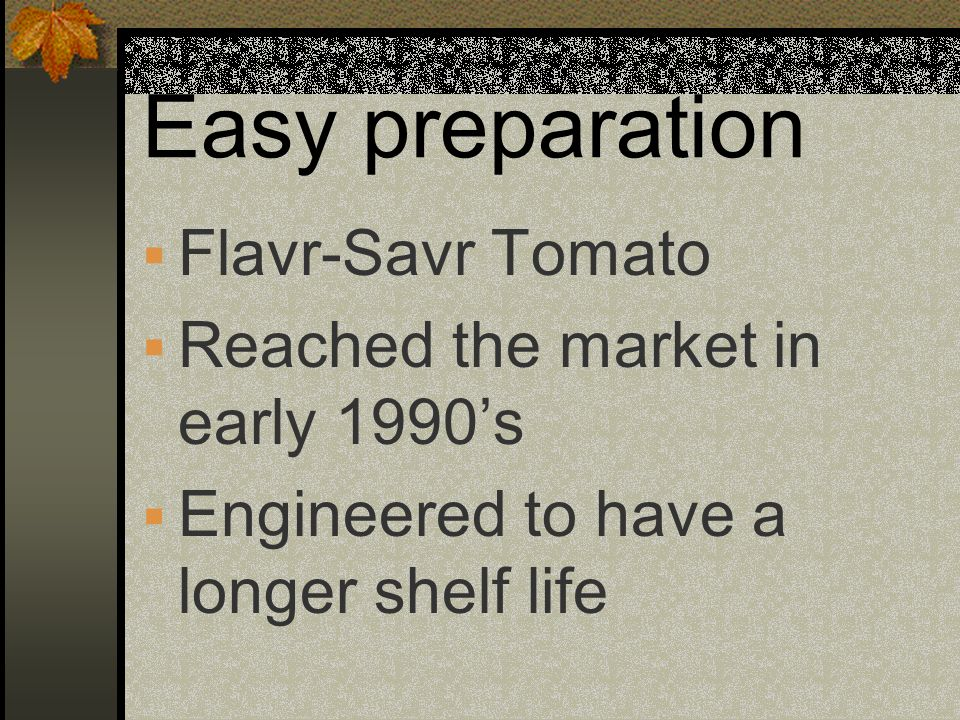Easy preparation Flavr-Savr Tomato Reached the market in early 1990's