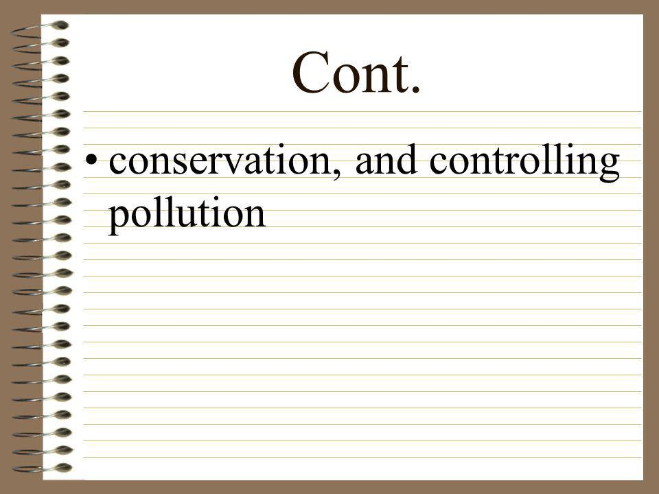 Cont. conservation, and controlling pollution