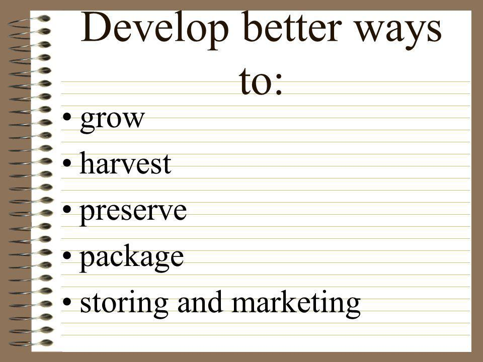 Develop better ways to: