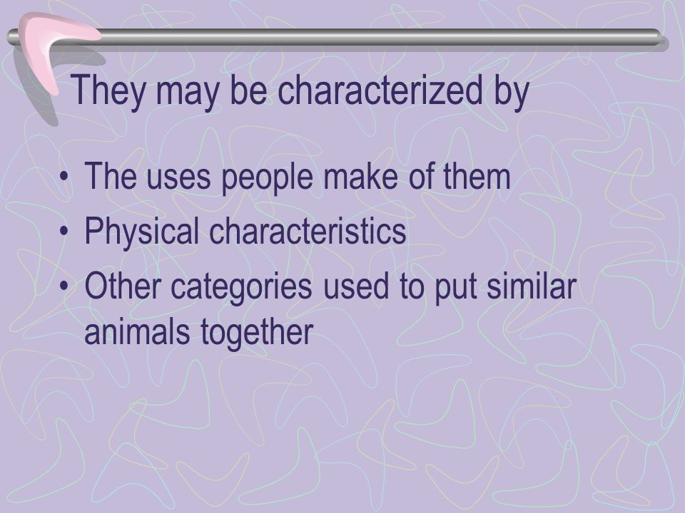 They may be characterized by
