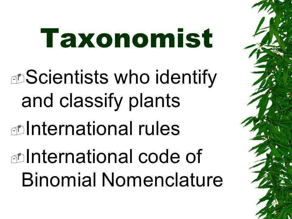 Taxonomist Scientists who identify and classify plants