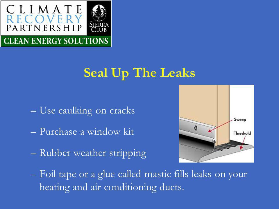 Seal Up The Leaks Use caulking on cracks Purchase a window kit