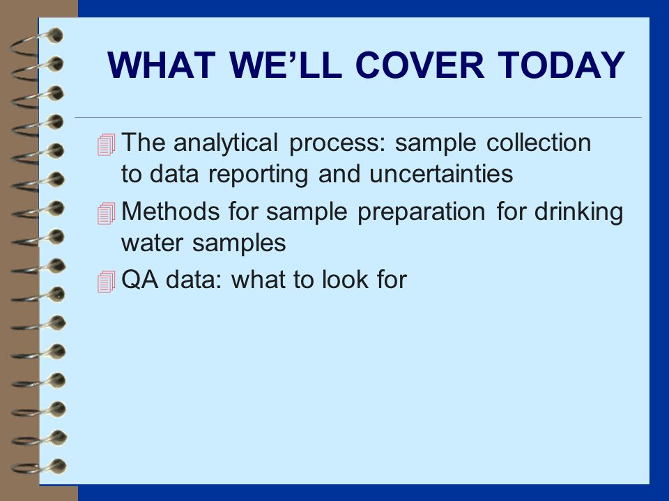 WHAT WE'LL COVER TODAY The analytical process: sample collection to data reporting and uncertainties.