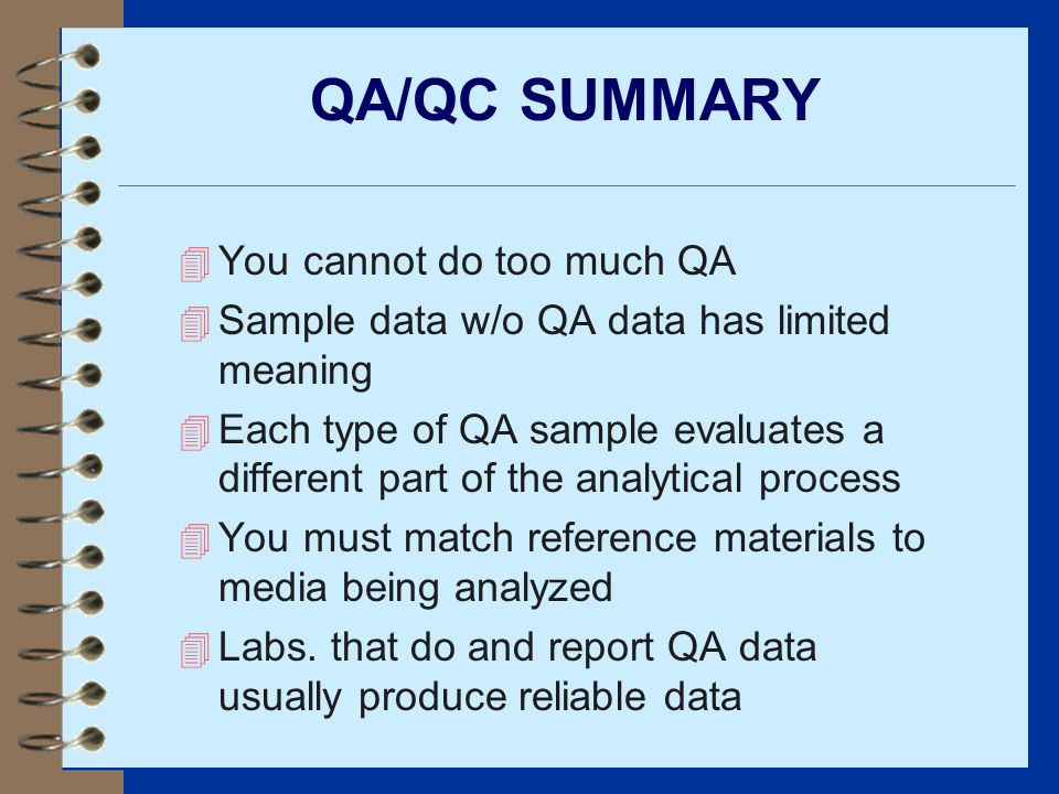 QA/QC SUMMARY You cannot do too much QA