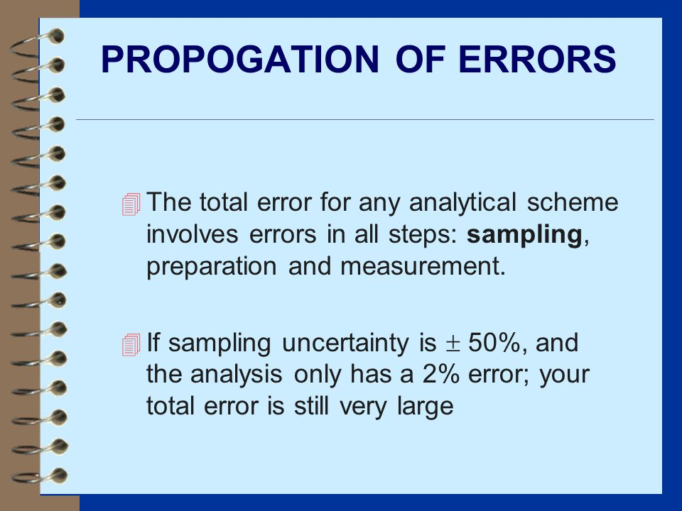 PROPOGATION OF ERRORS The total error for any analytical scheme involves errors in all steps: sampling, preparation and measurement.