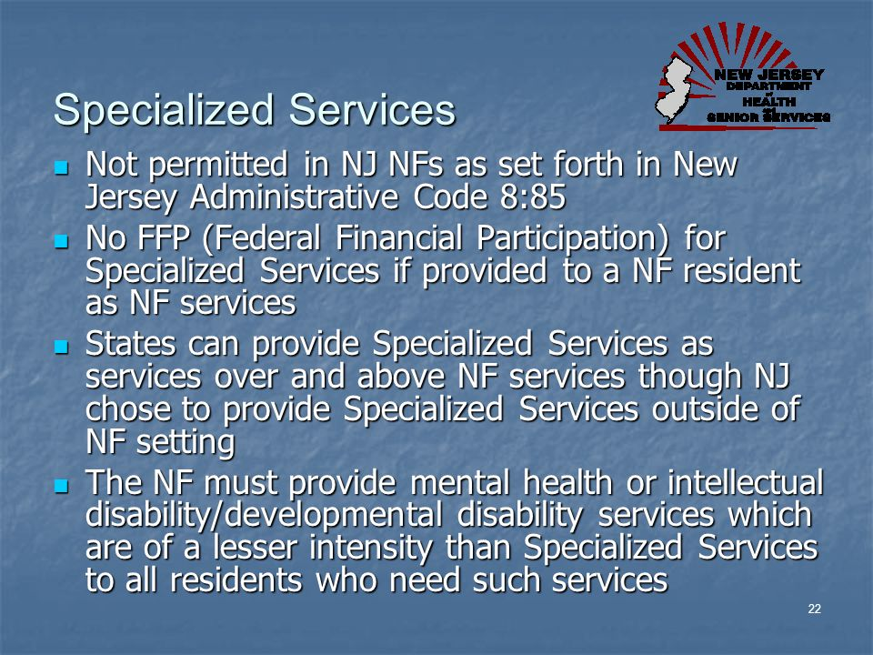 Specialized Services Not permitted in NJ NFs as set forth in New Jersey Administrative Code 8:85.